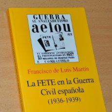 Libros de segunda mano: LA FETE EN LA GUERRA CIVIL ESPAÑOLA (1936-1939) - FCO. DE LUIS MARTÍN, EDITORIAL ARIEL HISTORIA 2002. Lote 167519448