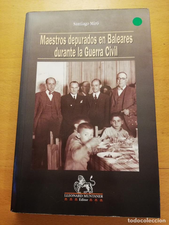 MAESTROS DEPURADOS EN BALEARES DURANTE LA GUERRA CIVIL (SANTIAGO MIRÓ) LLEONARD MUNTANER EDITOR (Libros de Segunda Mano - Historia - Guerra Civil Española)
