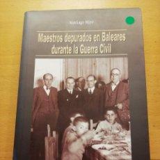 Libros de segunda mano: MAESTROS DEPURADOS EN BALEARES DURANTE LA GUERRA CIVIL (SANTIAGO MIRÓ) LLEONARD MUNTANER EDITOR. Lote 167580008