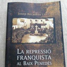 Libros de segunda mano: LA REPRESSIÓ FRANQUISTA AL BAIX PENEDÉS (1938-1945)- JOSEP RECASENS LLORT, COSSETÀNIA EDICIONS. Lote 167961988