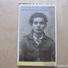 Libros de segunda mano: MEMORIA DE FERRO. ANTÓN PATIÑO REGUEIRA . Lote 168033888