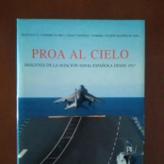 Libros de segunda mano: PROA AL CIELO. IMÁGENES DE LA AVIACIÓN NAVAL ESPAÑOLA DESDE 1917. FOTOS. HISTORIA, TIPOS AVIONES.. Lote 168165092