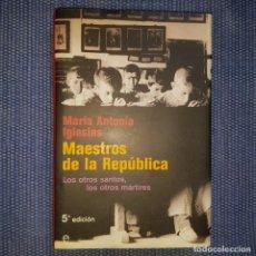 Libros de segunda mano: IGLESIAS, MARÍA ANTONIA: MAESTROS DE LA REPÚBLICA. Lote 168350668
