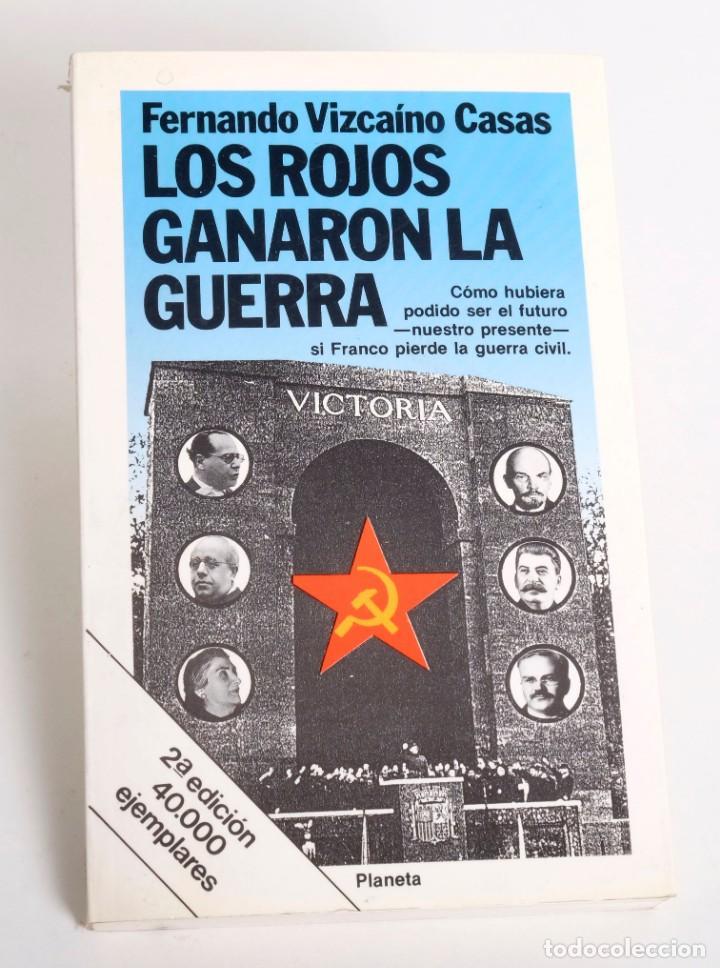 LOS ROJOS GANARON LA GUERRA - DE FERNANDO VIZCAÍNO CASAS - EDITORIAL PLANETA - 2ª EDICIÓN. 1989 (Libros de Segunda Mano - Historia - Guerra Civil Española)