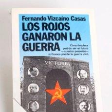 Libros de segunda mano: LOS ROJOS GANARON LA GUERRA - DE FERNANDO VIZCAÍNO CASAS - EDITORIAL PLANETA - 2ª EDICIÓN. 1989. Lote 168398084