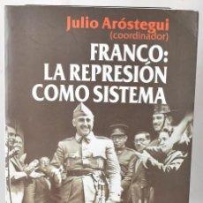 Libros de segunda mano: FRANCO: LA REPRESION COMO SISTEMA. AROSTEGUI. JULIO, 2012. 1ºEDICION. Lote 168430944