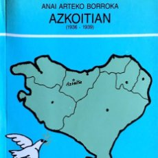 Libros de segunda mano: ANAI ARTEKO BORROKA AZKOITIAN (1936-1939). SIMON ARANBARRI ETXANIZ. (EUSKERAZ). Lote 168522724
