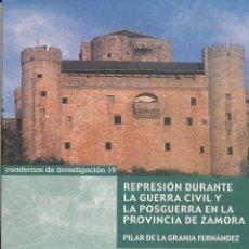 Libros de segunda mano: PILAR DE LA GRANJA FERNÁNDEZ, REPRESIÓN DURANTE LA GUERRA CIVIL Y LA POSGUERRA EN LA PROVINCIA DE ZA. Lote 169023361