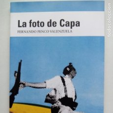 Libros de segunda mano: LA FOTO DE CAPA. FERNANDO PENCO VALENZUELA. PASO DE CEBRA EDICIONES. ESPAÑA 2011. . Lote 169188220