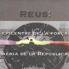 Libros de segunda mano: REUS: EPICENTRE DE LA FORÇA AÈRIA DE LA REPÚBLICA 1936-1939 / F. JAVIER DE MADARIAGA. TARRAGONA : . Lote 169748676