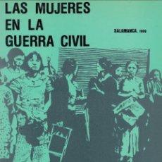 Libros de segunda mano: MINISTERIO DE CULTURA. LAS MUJERES EN LA GUERRA CIVIL. SALAMANCA, 1989 (EXPOSICIÓN).. Lote 169765528