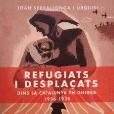 Libros de segunda mano: REFUGIATS I DESPLAÇATS DINS LA CATALUNYA EN GUERRA (1936-1939). Lote 169967480