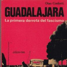 Libros de segunda mano: GUADALAJARA - LA PRIMERA DERROTA DEL FASCISMO - OLAO CONFORTI - OIKOS-TAU ED. 1977 / 1ª EDICION. Lote 169981640