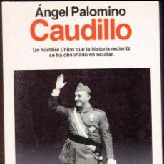 Libros de segunda mano: ÁNGEL PALOMINO - CAUDILLO - EDITORIAL PLANETA 1992. Lote 169996084