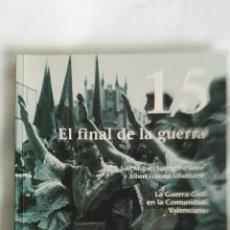 Libros de segunda mano: LA GUERRA CIVIL EN LA COMUNIDAD VALENCIANA 15 EL FINAL DE LA GUERRA. Lote 170797769