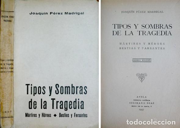 PÉREZ MADRIGAL, J. TIPOS Y SOMBRAS DE LA TRAGEDIA. MÁRTIRES Y HÉROES. BESTIAS Y FARSANTES. 1937. (Libros de Segunda Mano - Historia - Guerra Civil Española)