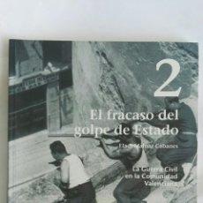 Libros de segunda mano: LA GUERRA CIVIL EN LA COMUNIDAD VALENCIANA 2 FRACASO GOLPE DE ESTADO. Lote 171372889