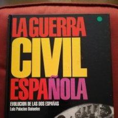 Libros de segunda mano: LA GUERRA CIVIL ESPAÑOLA. EVOLUCIÓN DE LAS DOS ESPAÑAS (LUIS PALACIOS BAÑUELOS). Lote 171504887