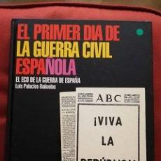 Libros de segunda mano: EL PRIMER DÍA DE LA GUERRA CIVIL ESPAÑOLA. EL ECO DE LA GUERRA DE ESPAÑA (LUIS PALACIOS BAÑUELOS). Lote 171505032