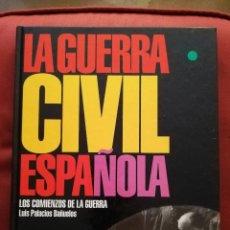 Libros de segunda mano: LA GUERRA CIVIL ESPAÑOLA. LOS COMIENZOS DE LA GUERRA (LUIS PALACIOS BAÑUELOS). Lote 171505213