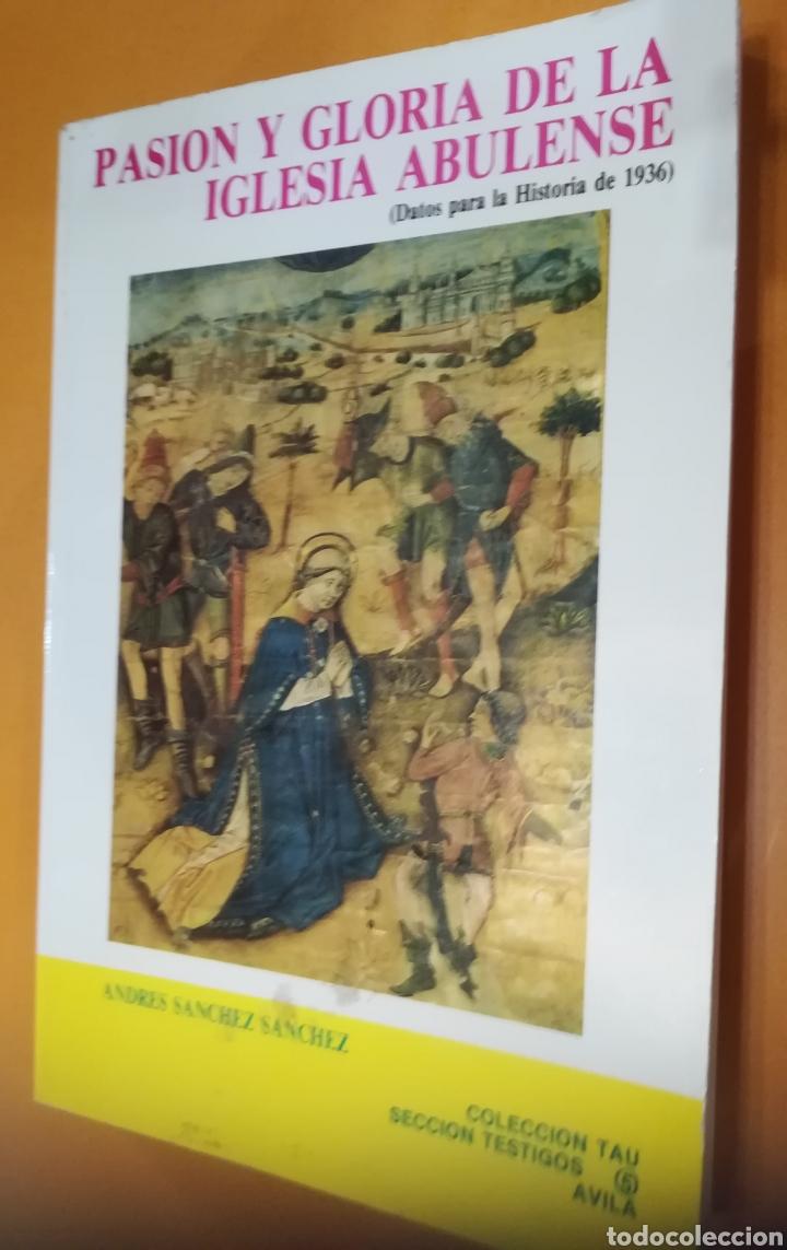 PASIÓN Y GLORIA DE IGLESIA ABULENSE DATOS PARA LA HISTORIA DE 1936 ANDRÉS SÁNCHEZ SÁNCHEZ ÁVILA 1987 (Libros de Segunda Mano - Historia - Guerra Civil Española)