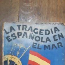 Libros de segunda mano: LA TRAGEDIA ESPAÑOLA EN EL MAR. MAURICIO DE OLIVEIRA.ESTABLECIMIENTOS CERÓN-CÁDIZ 1937. Lote 171990655
