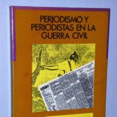 Libros de segunda mano: PERIODISMO Y PERIODISTAS EN LA GUERRA CIVIL. Lote 172259060
