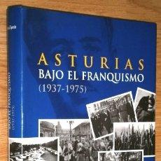 Libros de segunda mano: ASTURIAS BAJO EL FRANQUISMO 1937-1975 POR JAVIER RODRÍGUEZ MUÑOZ DE PRENSA ASTURIANA / LNE EN 2011. Lote 172282564