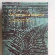 Libros de segunda mano: ARMAS PARA ESPAÑA. LA HISTORIA NO CONTADA DE LA GUERRA CIVIL ESPAÑOLA - GERALD HOWSON - PENINSULA. Lote 172287520