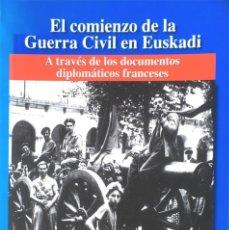 Libros de segunda mano: EL COMIENZO DE LA GUERRA CIVIL EN EUSKADI. A TRAVÉS DE LOS DOCUMENTOS DIPLOMÁTICOS FRANCESES.. Lote 172773498