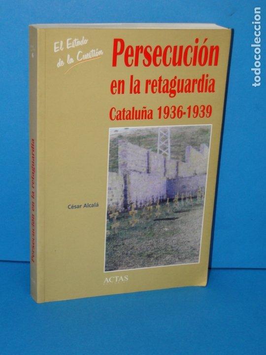 PERSECUCIÓN EN LA RETAGUARDIA. CATALUÑA 1936-1939 .- ALCALÁ, CÉSAR (Libros de Segunda Mano - Historia - Guerra Civil Española)