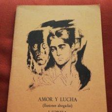 Libros de segunda mano: AMOR Y LUCHA (ILUSIONES AHOGADAS) J. FORTEA. Lote 172934943