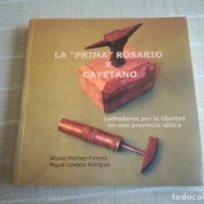Libros de segunda mano: LIBRO LA PRIMA ROSARIO Y CAYETANO LUCHADORES POR LA LIBERTAD EN UNA PROVINCIA IDÍLICA . Lote 173011504