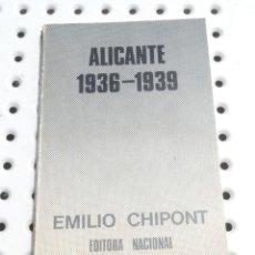 Libros de segunda mano: ALICANTE 1936-1939. EMILIO CHIPONT. EDITORA NACIONAL. Lote 173098263