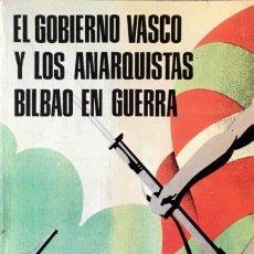 Libros de segunda mano: EL GOBIERNO VASCO Y LOS ANARQUISTAS. BILBAO EN GUERRA. MANUEL CHIAPUSO.. Lote 173169803