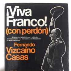 Libros de segunda mano: VIVA FRANCO! CON PERDÓN. FERNANDO VIZCAÍNO CASAS. Lote 173635582