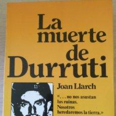 Libros de segunda mano: LA MUERTE DE DURRUTI. - LLARCH, JOAN.. Lote 173784849