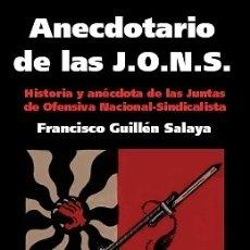 Libros de segunda mano: ANECDOTARIO DE LAS JONS HISTORIA Y ANÉCDOTAS DE LAS JUNTAS DE OFENSIVA NACIONAL-SINDICALISTAS FRANCI. Lote 174063560