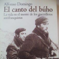 Livros em segunda mão: EL CANTO DEL BUHO LA VIDA EN EL MONTE DE LOS GUERRILLEROS ANTIFRANQUISTAS ALFONSO DOMINGO PERFECTO E. Lote 174183964