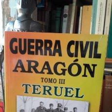 Libros de segunda mano: SANMIGUEL: GUERRA CIVIL EN ARAGON. TOMO III. TERUEL, (DELSAN, 2011).. Lote 174440612