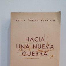Libros de segunda mano: HACIA UNA NUEVA GUERRA. PEDRO GOMEZ APARICIO. TDK416. Lote 175063222