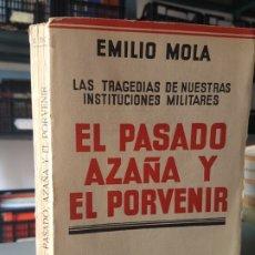 Libros de segunda mano: EL PASADO AZAÑA Y EL PORVENIR. LAS TRAGEDIAS DE NUESTRAS INSTITUCIONES MILITARES. EMILIO MOLA. 1939.. Lote 175163025