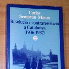 Libros de segunda mano: CARLOS SEMPRÚN-MAURA - REVOLUCIÓ I CONTRAREVOLUCIÓ A CATALUNYA (1936-1937). Lote 175107262