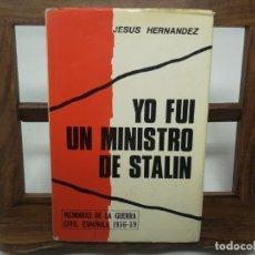 Libros de segunda mano: YO FUI MINISTRO DE STALIN. JESÚS HERNÁNDEZ. MEMORIAS GUERRA CIVIL ESPAÑOLA 1936-39. Lote 176024205
