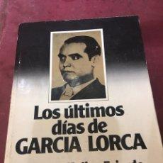 Libros de segunda mano: LOS ÚLTIMOS DÍAS DE GARCÍA LORCA EDUARDO MOLINA FAJARDO . Lote 176167257