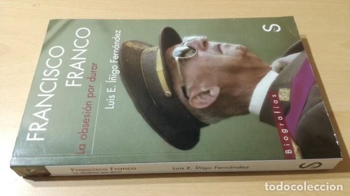 FRANCISCO FRANCO - LA OBSESION POR DURAR - LUIS E IÑIGO FERNANDEZ/ L - 101 (Libros de Segunda Mano - Historia - Guerra Civil Española)