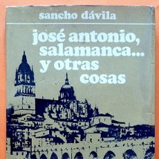 Libros de segunda mano: JOSÉ ANTONIO, SALAMANCA... Y OTRAS COSAS - SANCHO DÁVILA - AFRODISIO AGUADO EDITORES - 1967. Lote 176442749