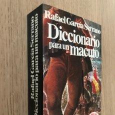Libros de segunda mano: DICCIONARIO PARA UN MACUTO. RAFAEL GARCIA SERRANO.1983. Lote 176892719