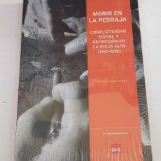 Libros de segunda mano: MORIR EN LA PEDRAJA. CONFLICTIVIDAD SOCIAL Y REPRESIÓN EN LA RIOJA ALTA (1931-1936) - TDK10. Lote 177793902