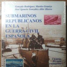 Libros de segunda mano: SUBMARINOS REPUBLICANOS EN LA GUERRA CIVIL ESPAÑOLA (REPÚBLICA, FRANQUISMO). Lote 177983348